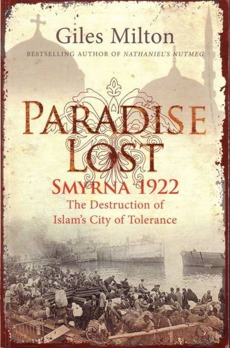 Paradise Lost: Smyrna, 1922. The Destruction of Islam's City of Tolerance. - Giles Milton Paradise Lost Scan10056a