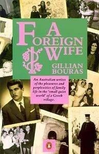A Foreign Wife - and beyond. The literary output of expatriate Greek Australian Gillian Bouras. - Bouras A Foreign Wife book